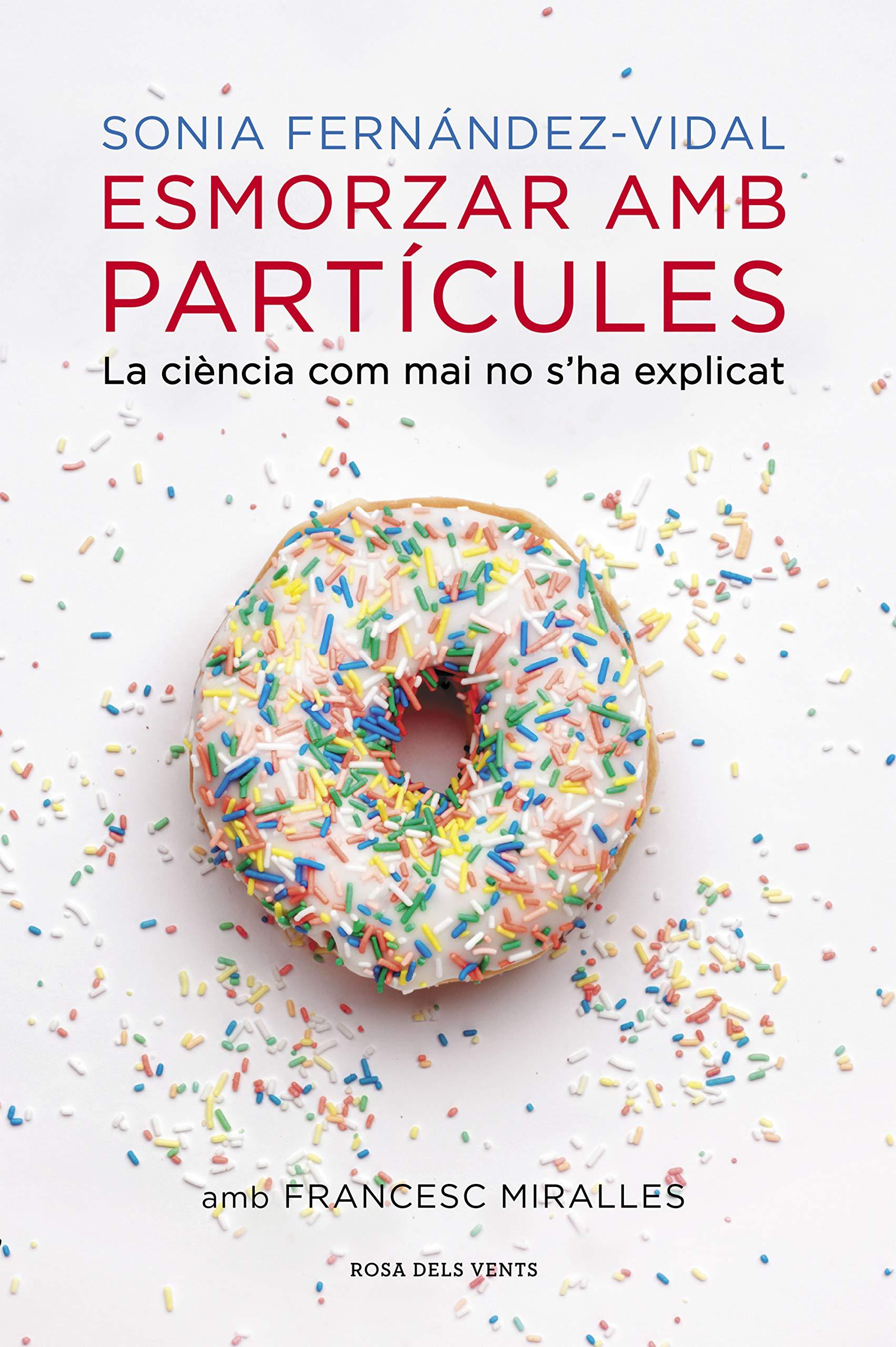 Esmorzar amb partícules  La ciència com mai no s ha explicat ACTUALITAT   Amazon.es  Sonia Fernández Vidal 45c1b7fb642