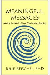 Meaningful Messages: Making the Most of Your Mediumship Reading Kindle Edition