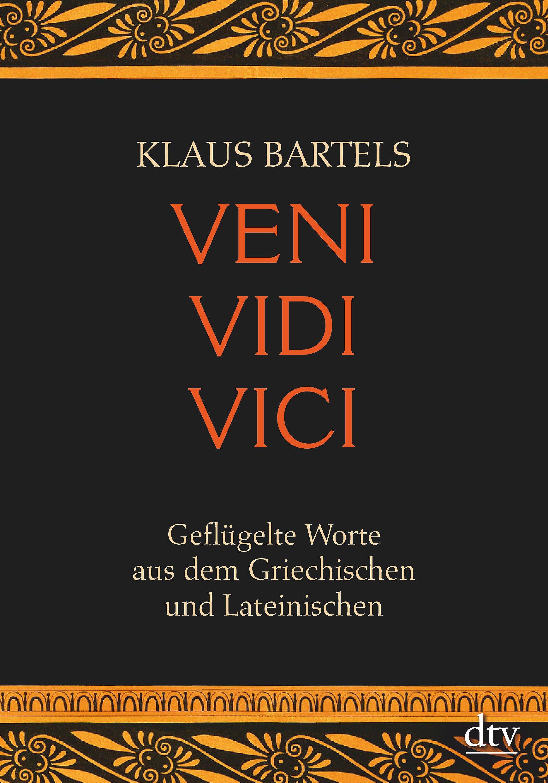Veni vidi vici: Geflügelte Worte aus dem Griechischen und Lateinischen (dtv Sachbuch)