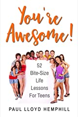You're Awesome!: 52 Bite-Size Life Lessons For Teens Kindle Edition