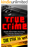 True Crime: Deadly Serial Killers And Grisly Murder Stories From The Last 100 Years: True Crime Stories From The Past (Serial Killers True Crime) (English Edition)