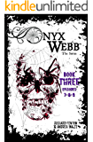 Onyx Webb: Book Three: Episodes 7, 8 & 9