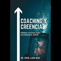 Coaching y Creencias: Piensa y actúa para alcanzar el éxito (Spanish Edition)