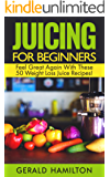 Juicing For Beginners: Feel Great Again With These 50 Weight Loss Juice Recipes!