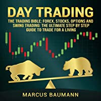 Day Trading: The Trading Bible: Forex, Stocks, Options, and Swing Trading: The Ultimate Step-by-Step Guide to Trade for a Living