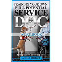 Workbook for Training Your Own Full Potential Service Dog - Book 1: To Be Used with 30 Day Intensive Training Course (Training Your Own Full Potential Service Dog - Book 1)