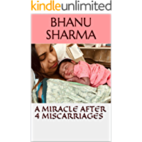 A Miracle after 4 Miscarriages (English Edition)