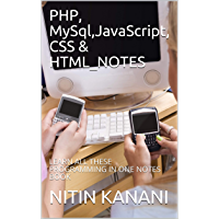 PHP, MySql,JavaScript, CSS & HTML_NOTES: LEARN ALL THESE PROGRAMMING IN ONE NOTES BOOK (English Edition)