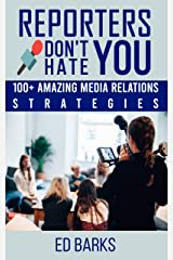 Reporters Don't Hate You: 100+ Amazing Media Relations Strategies Kindle Edition