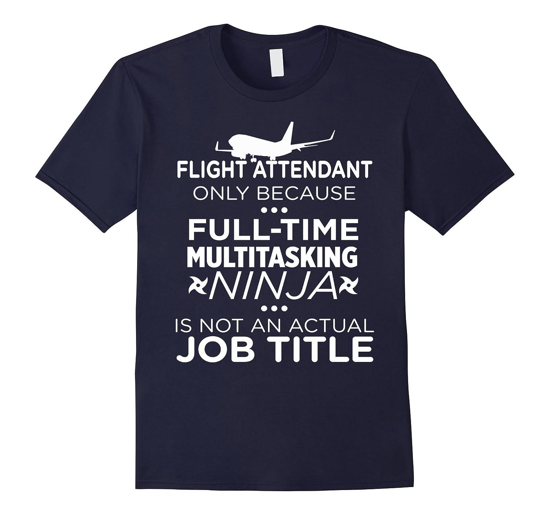 Flight Attendant Because Ninja Not Job Funny T-Shirt-TD