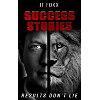 JT Foxx Success Stories: Results Don't Lie (English Edition)