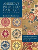 America's Printed Fabrics 1770-1890. • 8 Reproduction Quilt Projects • Historic Notes & Photographs • Dating Your Quilts