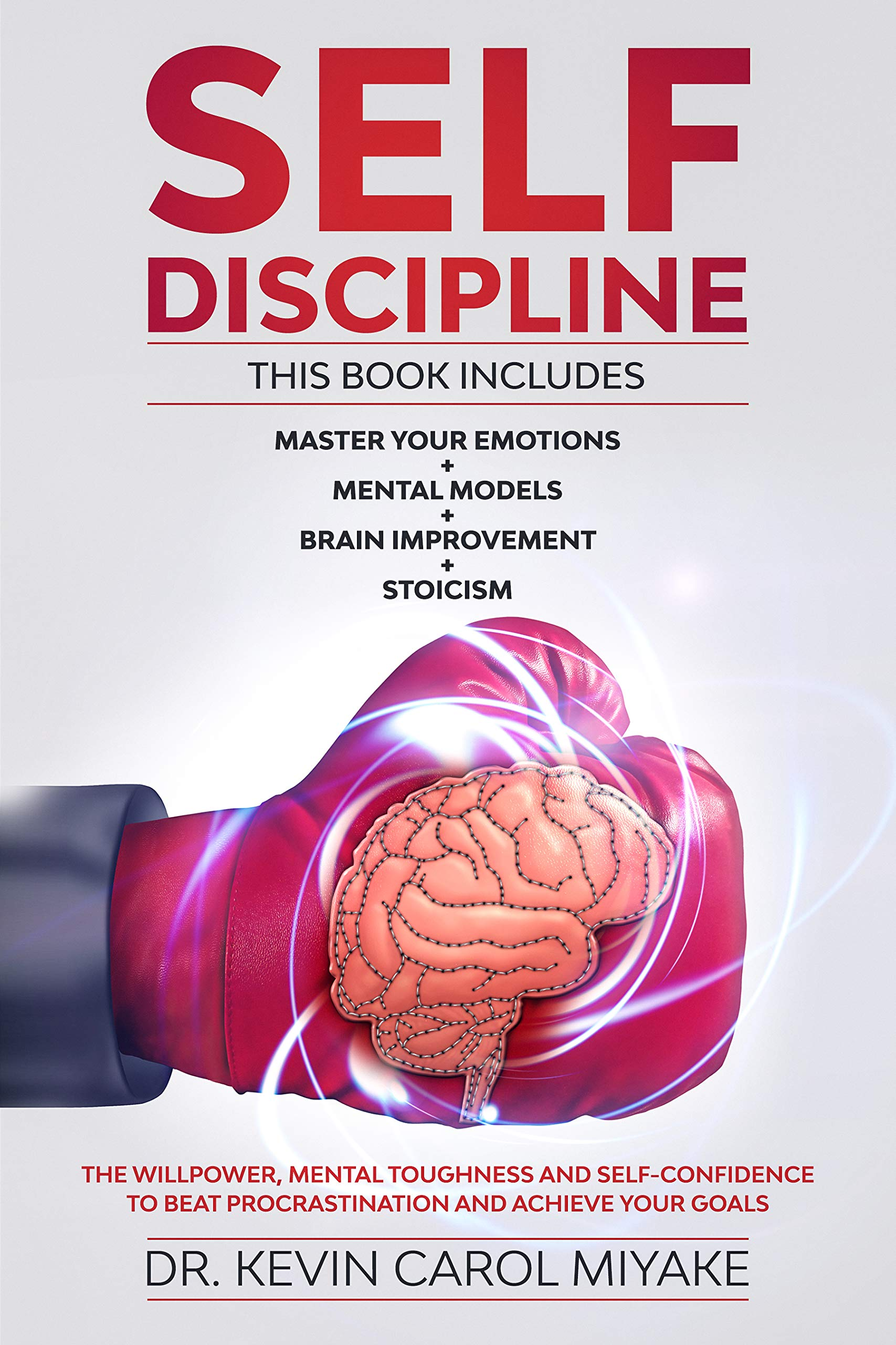 Self Discipline  4 Books In 1  Master Your Emotions + Mental Models + Brain Improvement + Stoicism. The Willpower Mental Toughness And Self Confidence ... And Achieve Your Goals  English Edition
