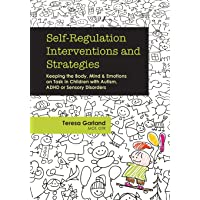 Self-Regulation Interventions and Strategies: Keeping the Body, Mind and Emotions on Task in Children with Autism, ADHD or Sensory Disorders