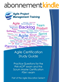 Agile Certification Study Guide: Practice Questions for the  PMI-ACP® exam and the  Scrum Master Certification ( PSM I) exam (Part of the Agile Education Series Book 5) (English Edition)