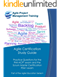 Agile Certification Study Guide: Practice Questions for the  PMI-ACP® exam and the  Scrum Master Certification ( PSM I) exam (Part of the Agile Education Series Book 5)