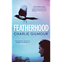 Featherhood: 'The best piece of nature writing since H is for Hawk, and the most powerful work of biography I have read…