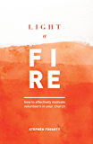 Light a Fire: How to Effectively MotivateVolunteers in Your Church