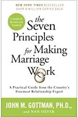 The Seven Principles for Making Marriage Work: A Practical Guide from the Country's Foremost Relationship Expert Kindle Edition