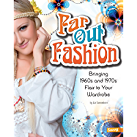 Far Out Fashion: Bringing 1960s and 1970s Flair to Your Wardrobe (Fashion Forward)