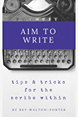 Aim To Write: Tips & Tricks for Freeing the Scribe Within Kindle Edition