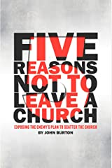 Five Reasons Not to Leave a Church: Exposing the Enemy's Plan to Scatter the Church Kindle Edition