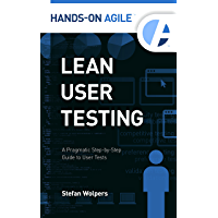 Lean User Testing: A Pragmatic Step-by-Step Guide to User Tests (Hands-on Agile Book 1) (English Edition)