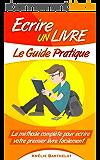 Ecrire Un Livre Le Guide Pratique ! La méthode complète pour écrire votre premier livre facilement.