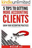 Get More Clients: 5 Tips to Get More Accounting Clients: Marketing, Networking, Accountants Getting Clients, More Sales, More customer, How to get more ... Attract More Clients, Boost Profits)