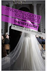 Divorcing God: Is Your Choice: Teacher's Guide Kindle Edition