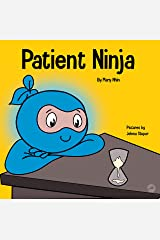 Patient Ninja : A Children's Book About Developing Patience and Delayed Gratification (Ninja Life Hacks 26) Kindle Edition