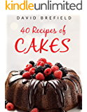 40 recipes of cakes: The most delicious cakes. Easy to prepare (A series of cookbooks Book 1)