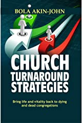 CHURCH TURNAROUND STRATEGIES: Bring Life And Vitality Back To Dying And Dead Congregations Kindle Edition