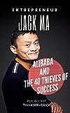 Entrepreneur: Jack Ma, Alibaba and the 40 Thieves of Success (Entrepreneurship Guide Book 2)