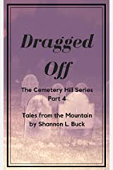 Dragged Off (Cemetery Hill Series (Tales from the Mountain) Book 4) Kindle Edition