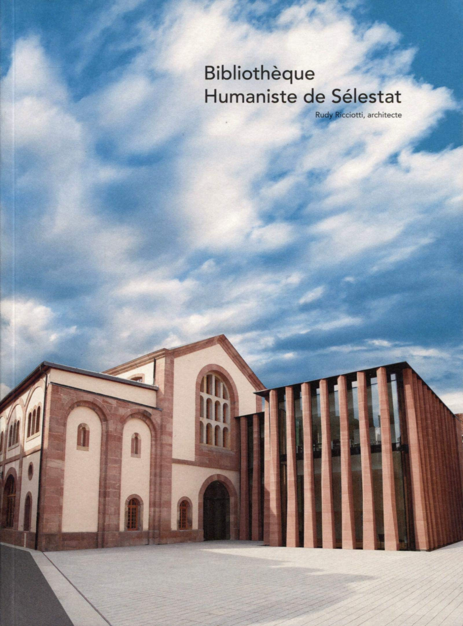 Bibliotheque Humaniste De Selestat Rudi Ricciotti Architecte L Esprit Du Lieu Architecture French Edition Collectif 9782357335103 Amazon Com Books