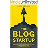 The Blog Startup: Proven Strategies to Launch Smart and Exponentially Grow Your Audience, Brand, and Income without Losing Yo