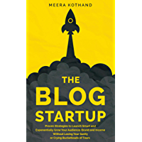 The Blog Startup: Proven Strategies to Launch Smart and Exponentially Grow Your Audience, Brand, and Income without Losing Your Sanity or Crying Bucketloads of Tears (English Edition)