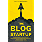 The Blog Startup: Proven Strategies to Launch Smart and Exponentially Grow Your Audience, Brand, and Income without Losing Your Sanity or Crying Bucketloads of Tears