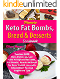 Ultimate Keto Fat Bombs, Bread & Desserts Cookbook: Teaches 1000 New, Delicious, Low Carb Ketogenic Desserts, Fat Bombs, Snacks & Bread for Easy Weight Loss with Intermittent Fasting Beginners Tips