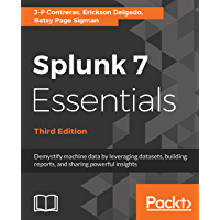Splunk 7 Essentials, Third Edition: Demystify machine data by leveraging datasets, building reports, and sharing powerful insights, 3rd Edition