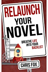 Relaunch Your Novel: Breathe Life Into Your Backlist (Write Faster, Write Smarter Book 6) (English Edition) eBook Kindle