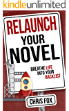 Relaunch Your Novel: Breathe Life Into Your Backlist (Write Faster, Write Smarter Book 6) (English Edition)