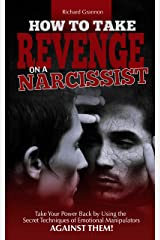 HOW TO TAKE REVENGE ON A NARCISSIST: Take your power back by using the secret techniques of emotional manipulators – against them Kindle Edition