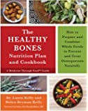 The Healthy Bones Nutrition Plan and Cookbook: How to Prepare and Combine Whole Foods to Prevent and Treat Osteoporosis…