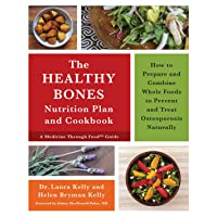 The Healthy Bones Nutrition Plan and Cookbook: How to Prepare and Combine Whole...