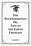 The Backwoodsman; Or, Life on the Indian Frontier