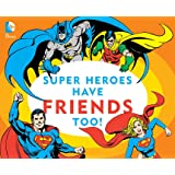 Super Heroes Have Friends Too! (DC Super Heroes)