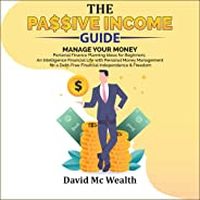 Passive Income Guide: Manage Your Money: Personal Finance Planning Ideas for Beginners; an Intelligence Financial Life with