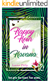 Happy Hour in Havana: Two girls. One Island. Four weeks.